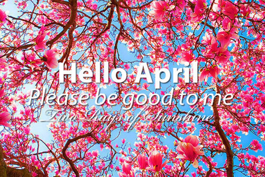 Hello April, Please Be Good To MeHello April, Please Be Good To Me