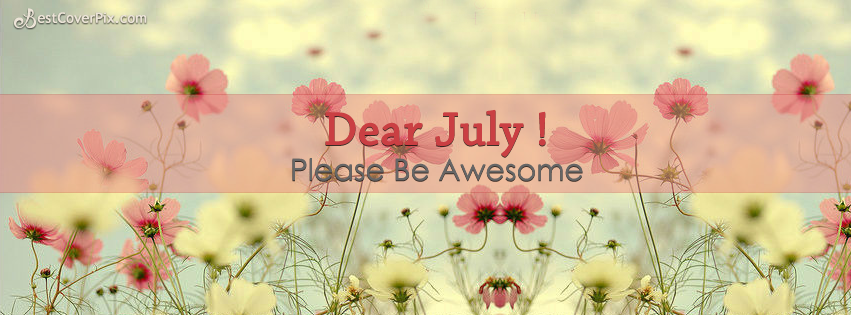 Hello July Quotes Please Be Awesome