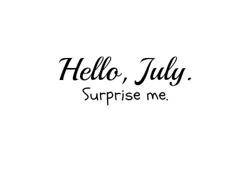 Hello July Quotes Surprise Me